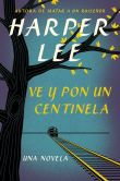 Book Cover Image. Title: Ve y pon un centinela (Go Set a Watchman - Spanish Edition), Author: Harper Lee