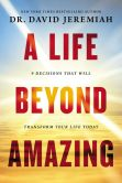 Book Cover Image. Title: A Life Beyond Amazing:  9 Decisions That Will Transform Your Life Today, Author: David Jeremiah