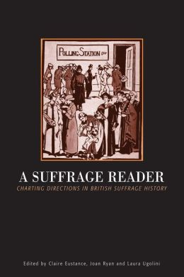 A Suffrage Reader: Charting Directions in British Suffrage History