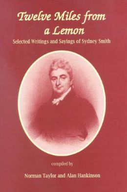 Twelve Miles From a Lemon: Selected Writings and Sayings of Sydney Smith
