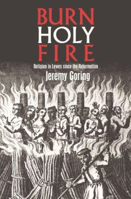 Burn, Holy Fire!: Religion in Lewes Since the Reformation
