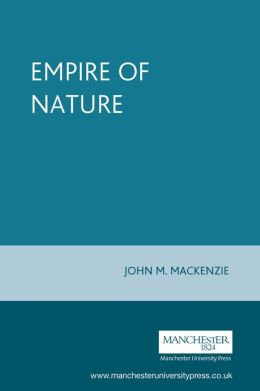 Empire of Nature: Hunting, Conservation and British Imperialism