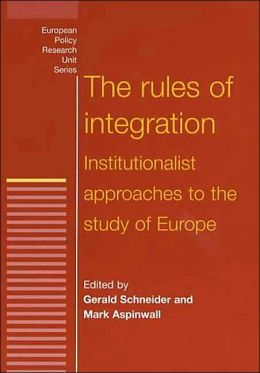 Rules of Integration: The Institutionalist Approach to European Studies