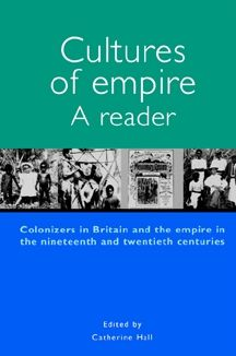 Cultures of Empire: A Reader: Colonizers in Britain and the Empire in the Nineteenth and Twentieth Centuries