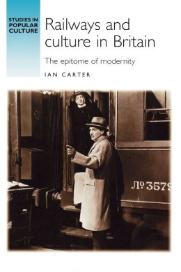 Railways and Culture in Britain: The Epitome of Modernity