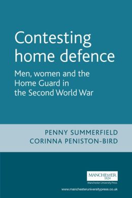 Contesting Home Defence: Men, Women and the Home Guard in the Second World War