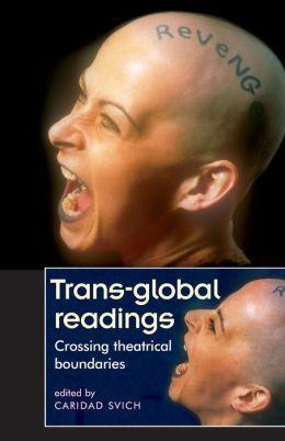 Trans-Global Readings: Crossing Theatrical Boundaries