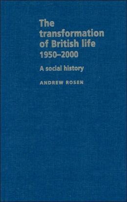 The Transformation of British Life 1950-2000: A Social History