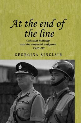 At the End of the Line: Colonial Policing and the Imperial Endgame, 1945-80