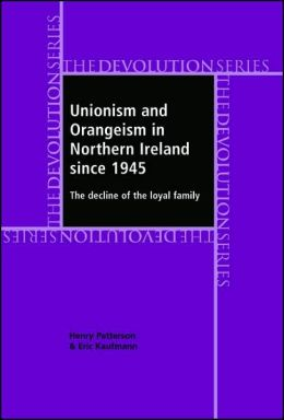 Unionism and Orangeism in Northern Ireland Since 1945: The Decline of the Loyal Family
