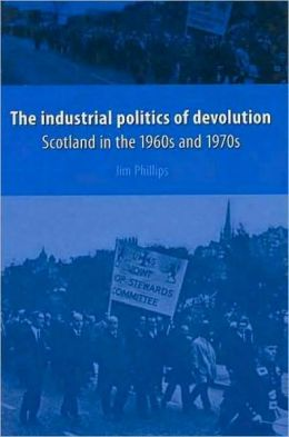 Industrial Politics of Devolution: Scotland in the 1960s And 1970s