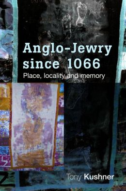 Anglo-Jewry since 1066: Place, Locality and Memory