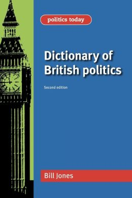 Dictionary of British Politics: 2nd Edition