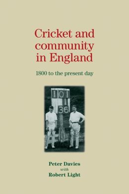 Cricket and Community in England: 1800 to the Present Day