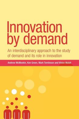 Innovation by Demand: An Interdisciplinary Approach to the Study of Demand and its Role in Innovation