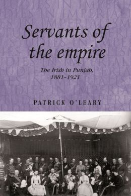 Servants of the Empire: The Irish in Punjab 1881-1921