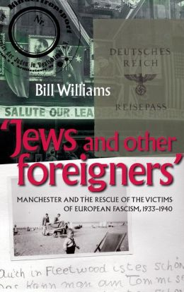 Jews and Other Foreigners: Manchester and the victims of European Fascism, 1933-40