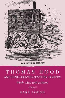 Thomas Hood and Nineteenth-Century Poetry: Work, Play, and Politics