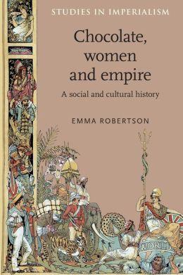 Chocolate, Women and Empire: A Social and Cultural History