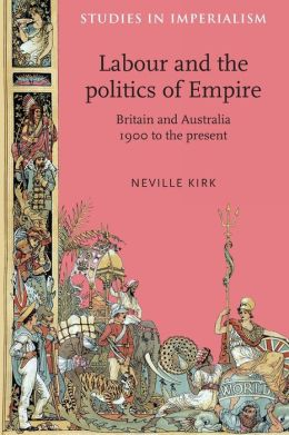 Labour and the Politics of Empire: Britain and Australia 1900 to the Present