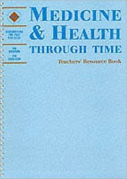 Medicine and Health through Time: An Shp Development Study: Teacher's Book