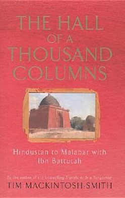 The Hall of a Thousand Columns: Hindustan to Malabar with Ibn Battutah