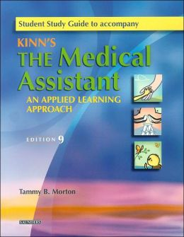 Student Study Guide to Accompany Kinn's The Medical Assistant: An Applied Learning Approach, 9th Edition