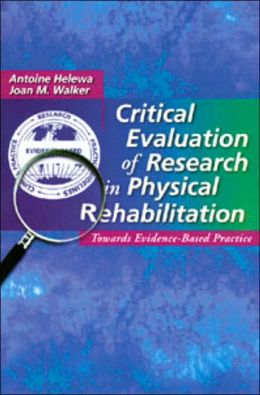 Critical Evaluation of Research in Physical Rehabilitation: Towards Evidence-Based Practice