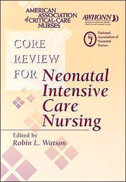 Core Review for Neonatal Intensive Care Nursing