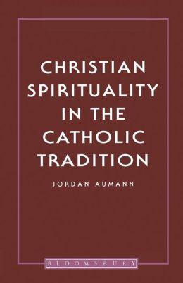 Christian Spirituality In The Catholic T
