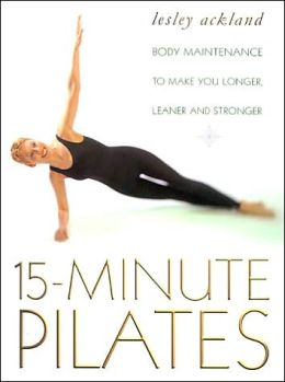 15 Minute Pilates: Body Maintenance to Make You Longer, Leaner and Stronger