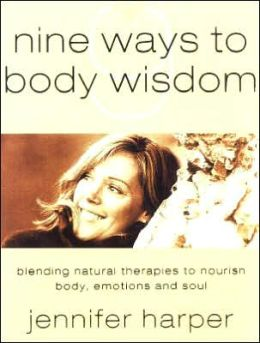 Nine Ways to Body Wisdom: Blending Natural Therapies to Nourish Body, Emotions and Soul