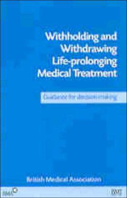 Withholding and Withdrawing Life-Prolonging Medical Treatment: Guidance for Decision-Making