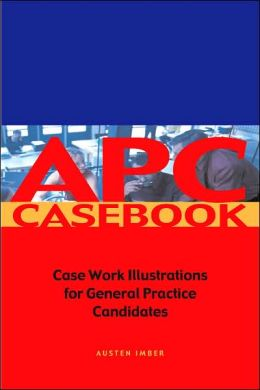 APC Case Book: Casework Illustrations for General Practice Candidates