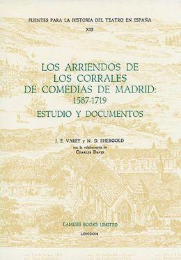 Los Arriendos de los Corrales de Comedias de Madrid: 1587-1719: Estudio y Documentos