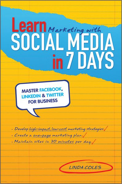 Free pdf format ebooks download Learn Marketing with Social Media in 7 Days: Master Facebook, LinkedIn and Twitter for Business FB2 RTF iBook (English Edition) by Linda Coles