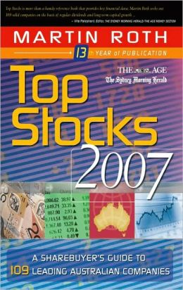 Top Stocks 2007: A Sharebuyer's Guide to 109 Leading Australian Companies