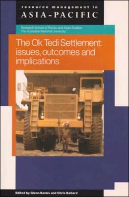 The Ok Tedi Settlement: Issues, Outcomes and Implications (Pacific Policy Paper,) Glenn Banks and Chris Ballard