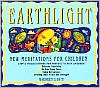 Earthlight; New Meditations for Children