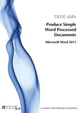 PRODUCE SIMPLE WORD PROCESSED DOCUMENTS - WORD 2013