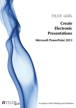 CREATE ELECTRONIC PRESENTATIONS - POWERPOINT 2013