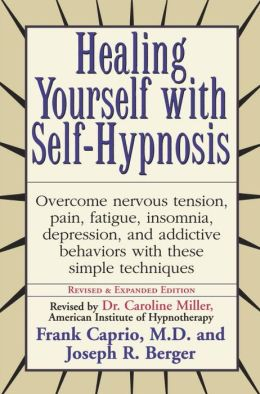 Healing Yourself with Self-Hypnosis: Overcome Nervous Tension Pain Fatigue Insomnia Depression Addictive Behaviors