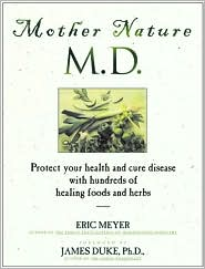 Mother Nature, MD: Protect Your Health and Cure Disease with Hundreds of Healing Foods and Herbs