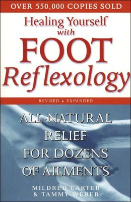 Healing Yourself with Foot Reflexology: All-Natural Relief from Dozens of Ailments