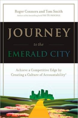Journey to the Emerald City: Implementing the Oz Principle to Create a Culture of Accountability