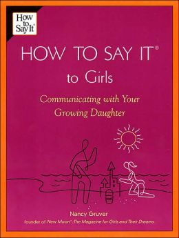 How to Say It to Girls: Communicating with Your Growing Daughter