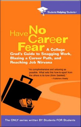 Have No Career Fear: A College Grad's Guide to Snagging Work, Blazing a Career Path, and Reaching Job Nirvana (Students Helping Students Series)