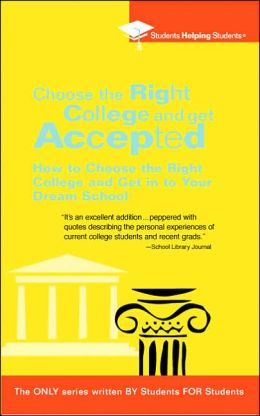 Choose the Right College and Get Accepted: How to Choose the Right College and Get into Your Dream School