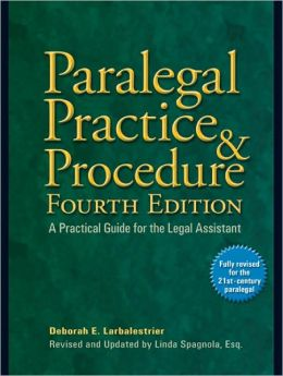 Paralegal Practice & Procedure Fourth Edition: A Practical Guide for the Legal Assistant