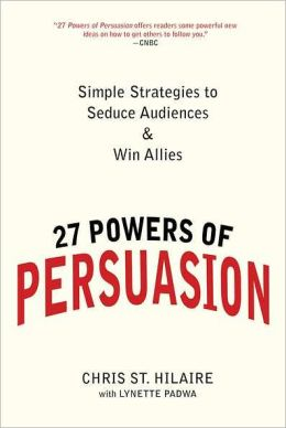 27 Powers of Persuasion: Simple Strategies to Seduce Audiences & Win Allies
